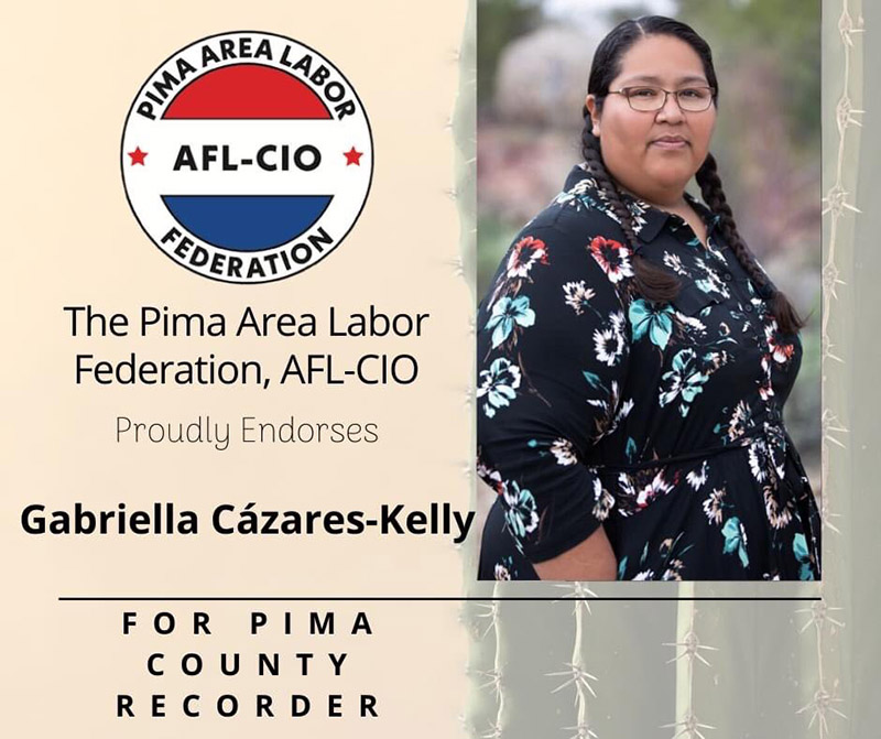 Image: Graphic with Photo of Gabriella, wearing a dress, braided hair and glasses. Text reads: The Pima Area Labor Federation, AFL-CIO proudly endorses Gabriella Cázares-Kelly for Pima County Recorder